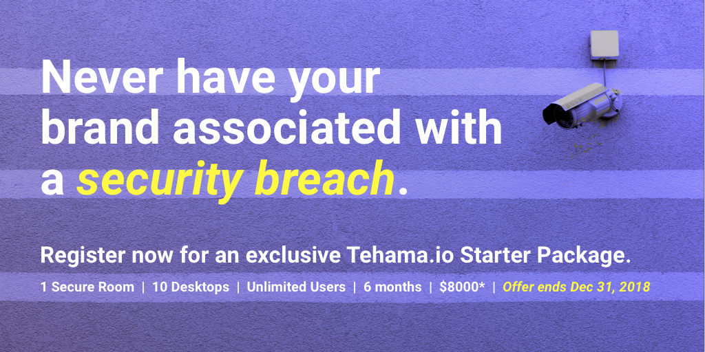 Never have your brand associated with a security breach.  Register now for an exclusive Tehama.io Starter Package.